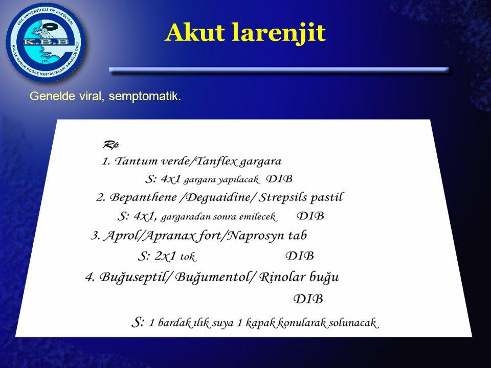 Akut larenjit Genelde viral, semptomatik.