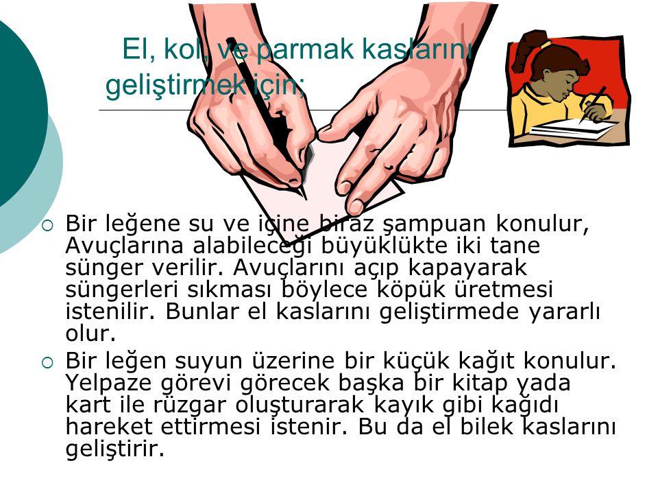 El, kol, ve parmak kaslarını geliştirmek için;