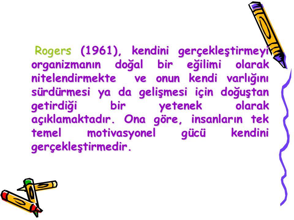 Rogers (1961), kendini gerçekleştirmeyi organizmanın doğal bir eğilimi olarak nitelendirmekte ve onun kendi varlığını sürdürmesi ya da gelişmesi için doğuştan getirdiği bir yetenek olarak açıklamaktadır.