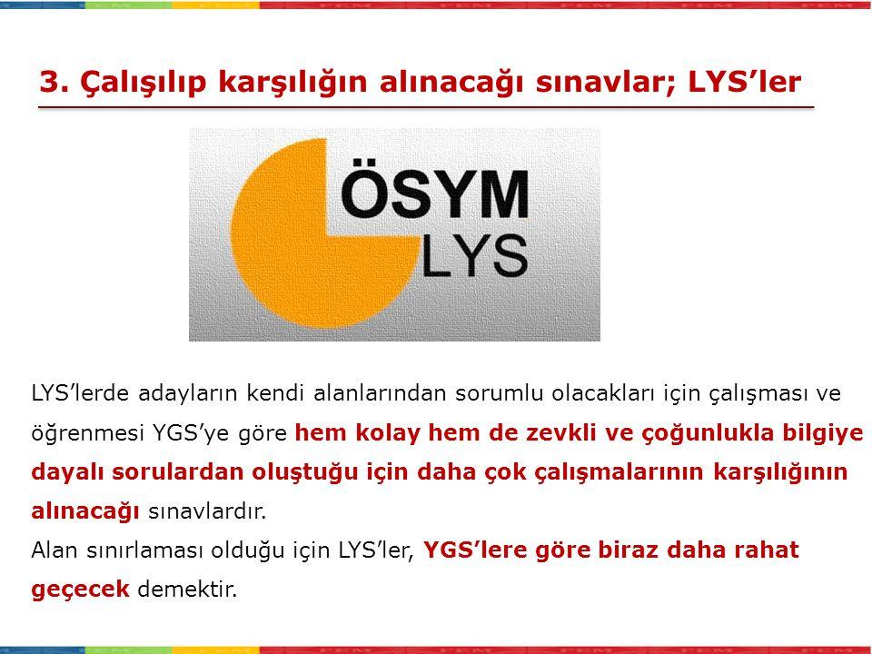 3. Çalışılıp karşılığın alınacağı sınavlar; LYS'ler