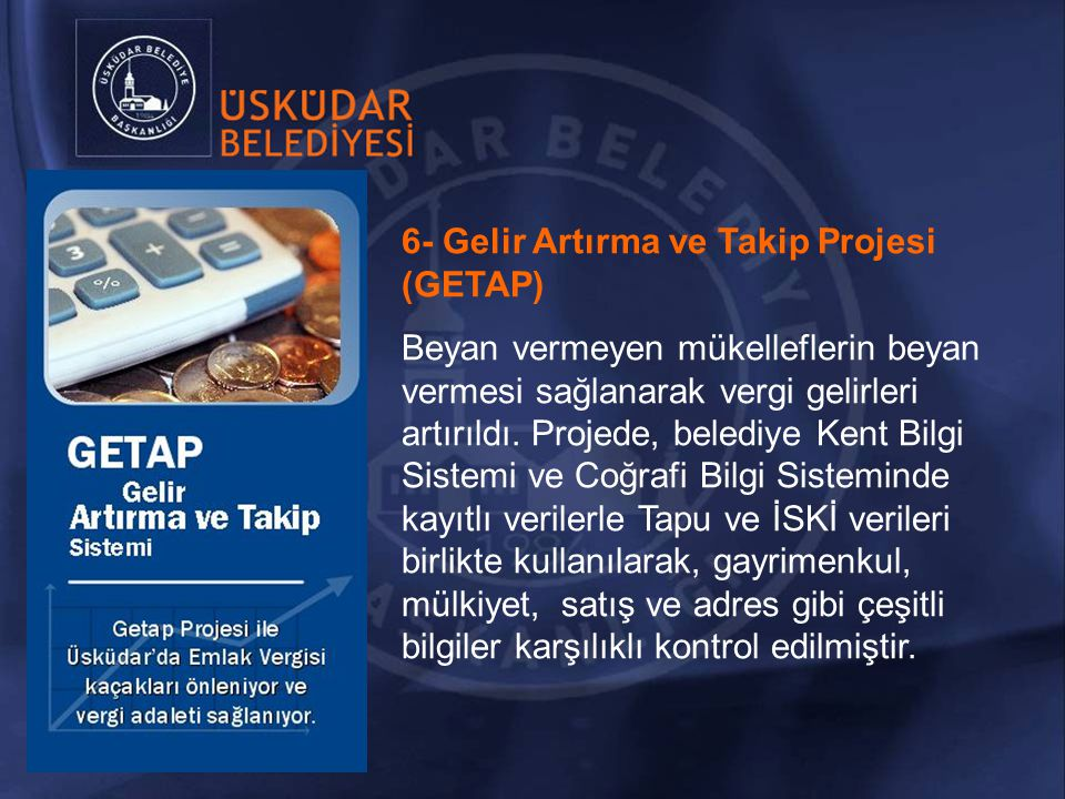 6- Gelir Artırma ve Takip Projesi (GETAP)