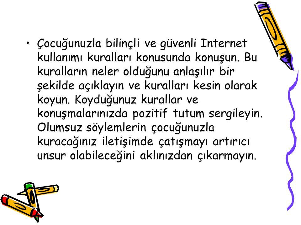 Çocuğunuzla bilinçli ve güvenli Internet kullanımı kuralları konusunda konuşun.