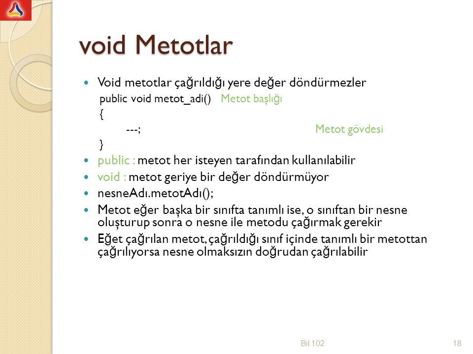 void Metotlar Void metotlar çağrıldığı yere değer döndürmezler