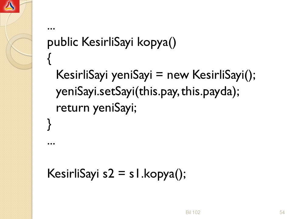 ... public KesirliSayi kopya() { KesirliSayi yeniSayi = new KesirliSayi(); yeniSayi.setSayi(this.pay, this.payda); return yeniSayi; } KesirliSayi s2 = s1.kopya();