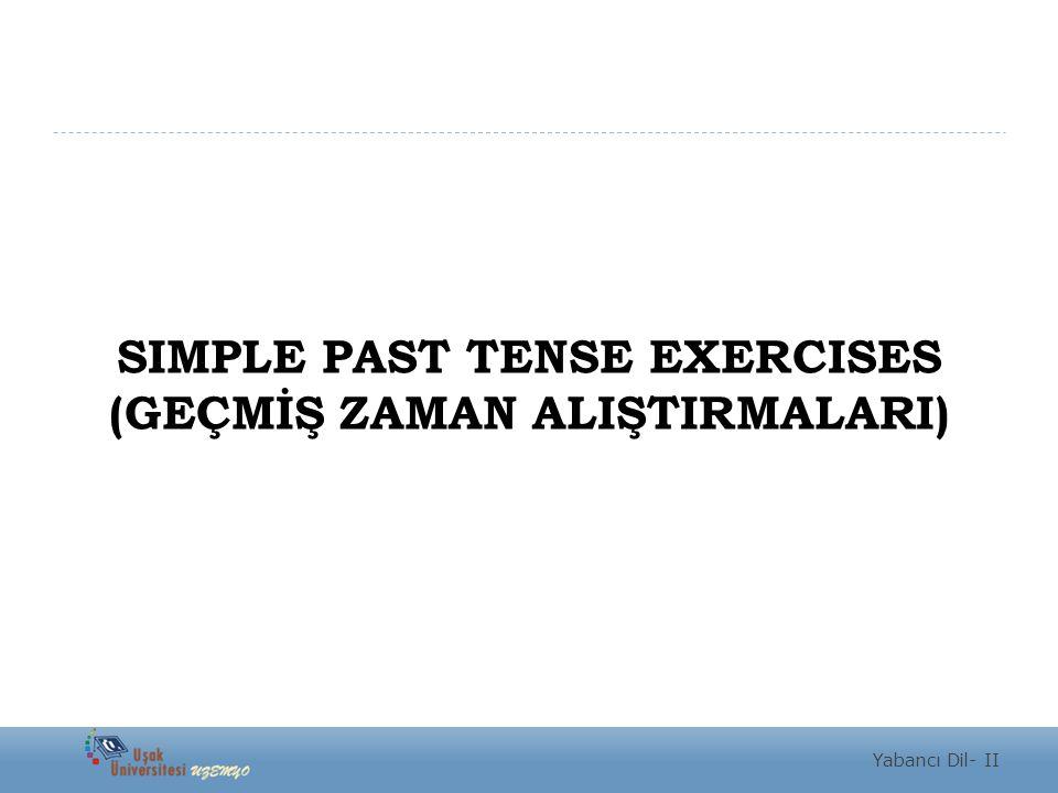 SIMPLE PAST TENSE EXERCISES (GEÇMİŞ ZAMAN ALIŞTIRMALARI)