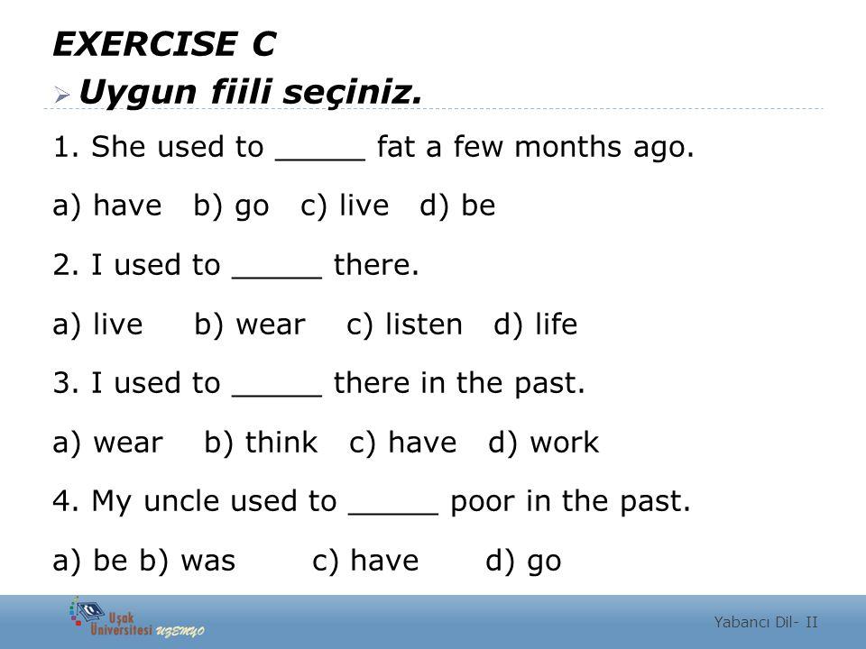 EXERCISE C Uygun fiili seçiniz.