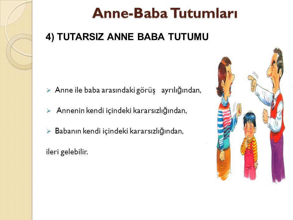 Anne-Baba Tutumları 4) TUTARSIZ ANNE BABA TUTUMU