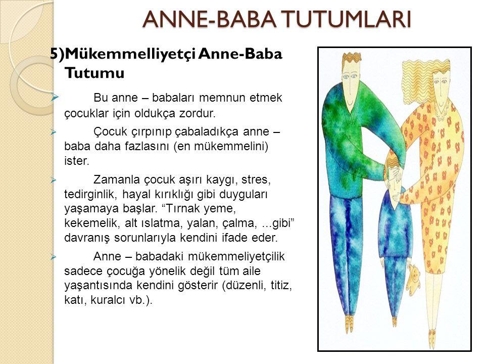ANNE-BABA TUTUMLARI 5)Mükemmelliyetçi Anne-Baba Tutumu