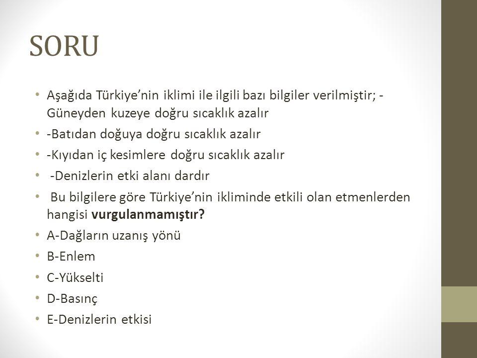 SORU Aşağıda Türkiye'nin iklimi ile ilgili bazı bilgiler verilmiştir; -Güneyden kuzeye doğru sıcaklık azalır.
