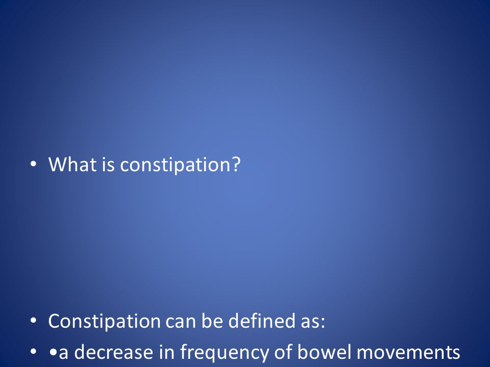 What is constipation Constipation can be defined as: