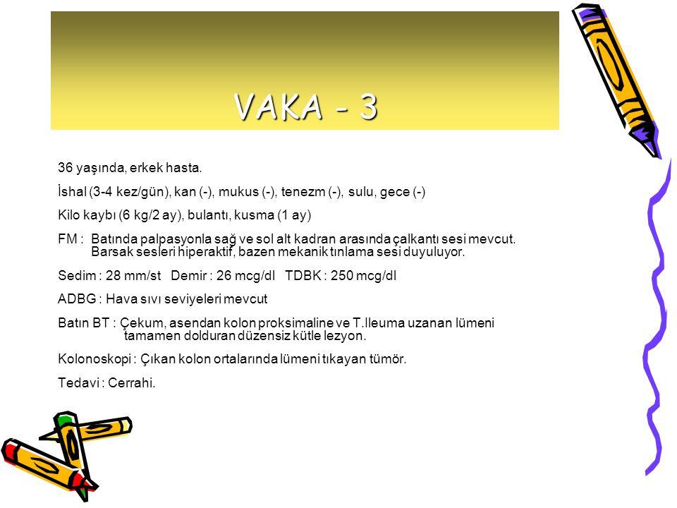 VAKA - 3 36 yaşında, erkek hasta.