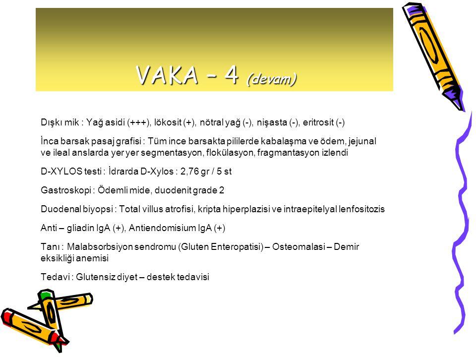 VAKA – 4 (devam) Dışkı mik : Yağ asidi (+++), lökosit (+), nötral yağ (-), nişasta (-), eritrosit (-)