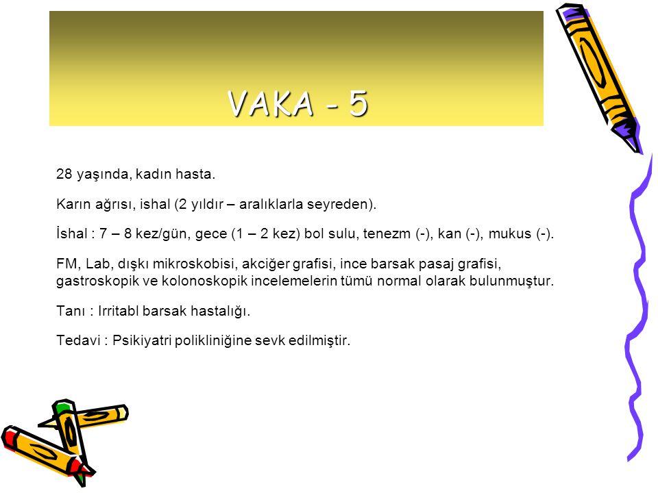 VAKA - 5 28 yaşında, kadın hasta.