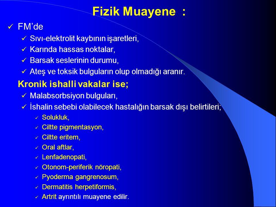 Fizik Muayene : FM'de Kronik ishalli vakalar ise;