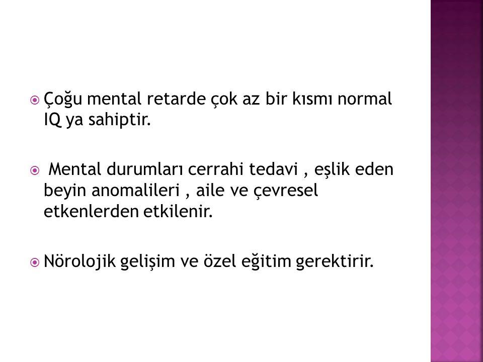 Çoğu mental retarde çok az bir kısmı normal IQ ya sahiptir.