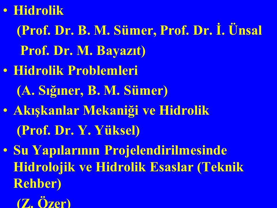 Hidrolik (Prof. Dr. B. M. Sümer, Prof. Dr. İ. Ünsal. Prof. Dr. M. Bayazıt) Hidrolik Problemleri. (A. Sığıner, B. M. Sümer)