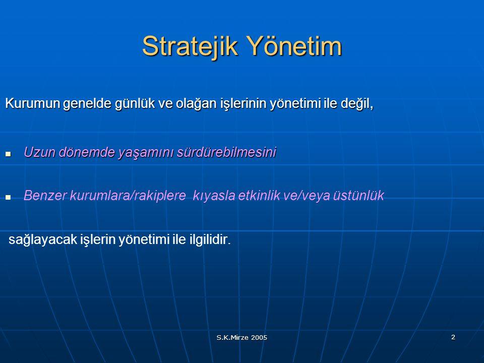 Stratejik Yönetim Kurumun genelde günlük ve olağan işlerinin yönetimi ile değil, Uzun dönemde yaşamını sürdürebilmesini.