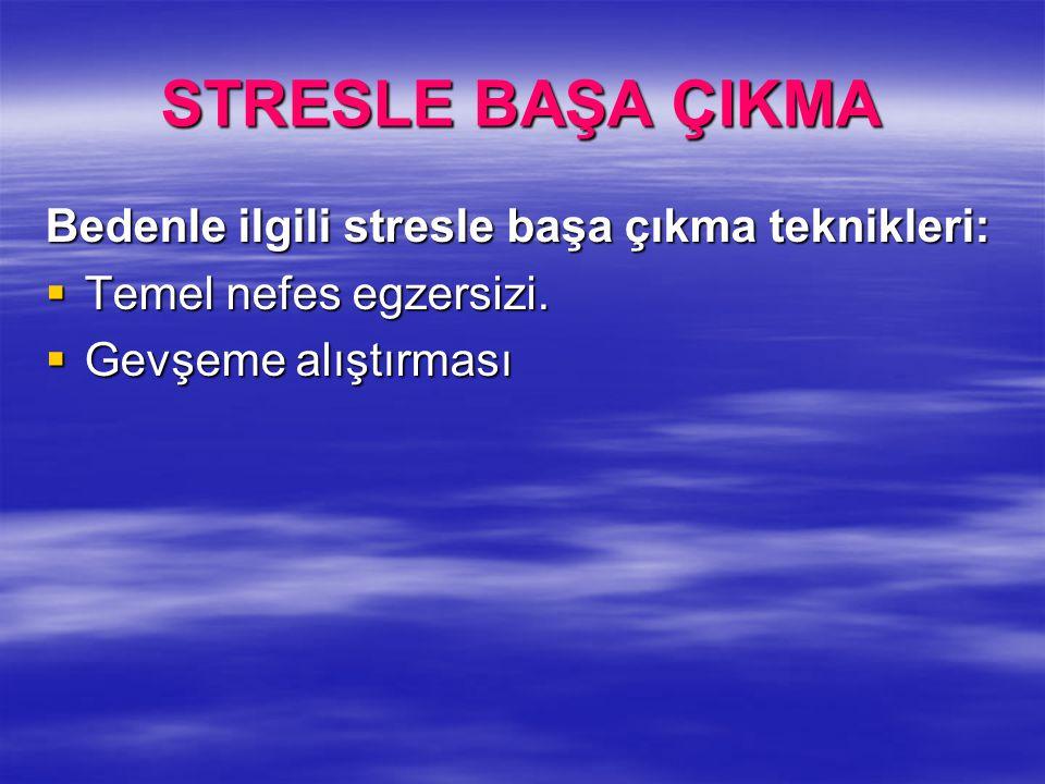 STRESLE BAŞA ÇIKMA Bedenle ilgili stresle başa çıkma teknikleri: