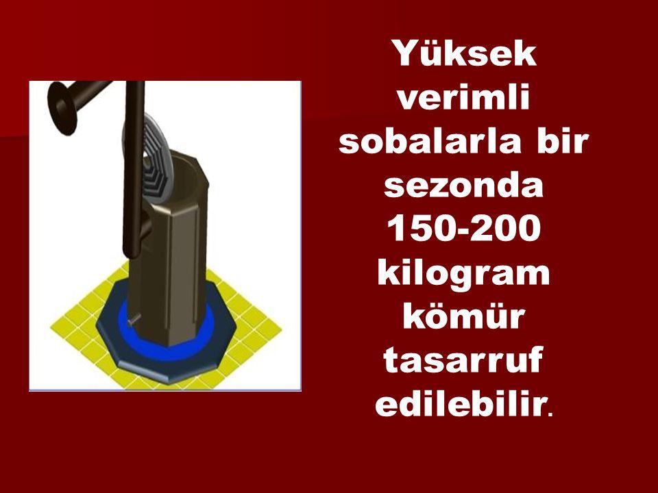 Yüksek verimli sobalarla bir sezonda 150-200 kilogram kömür tasarruf edilebilir.