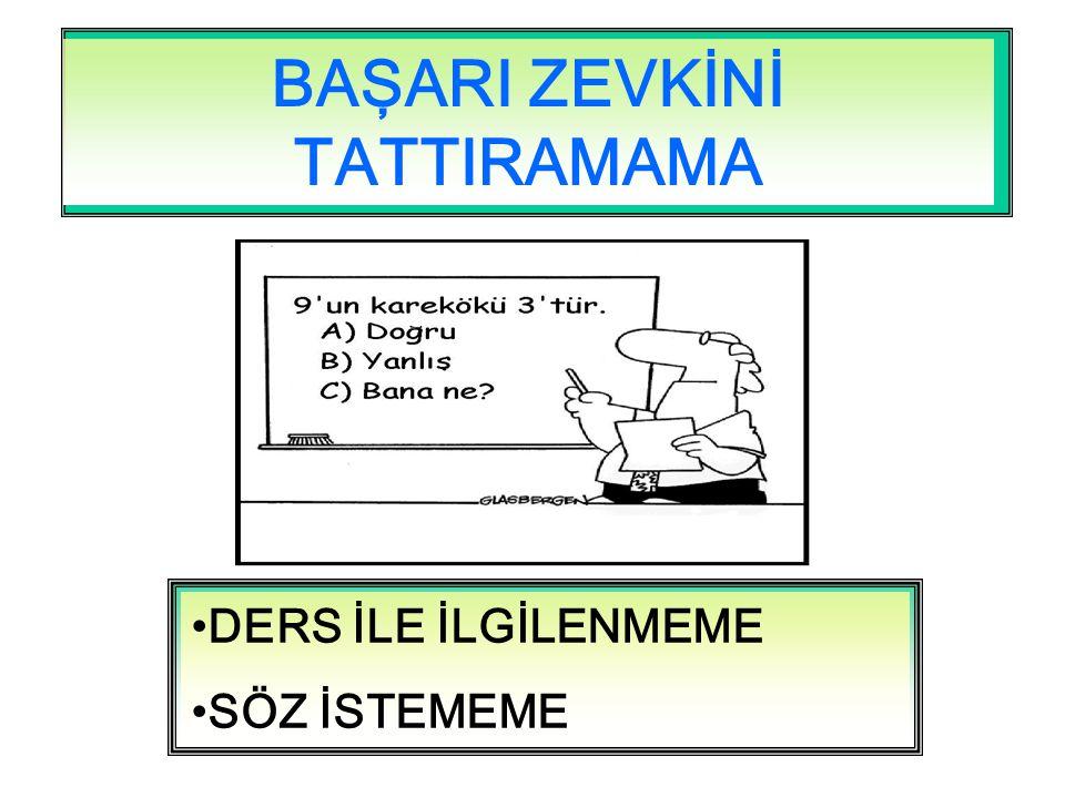 BAŞARI ZEVKİNİ TATTIRAMAMA