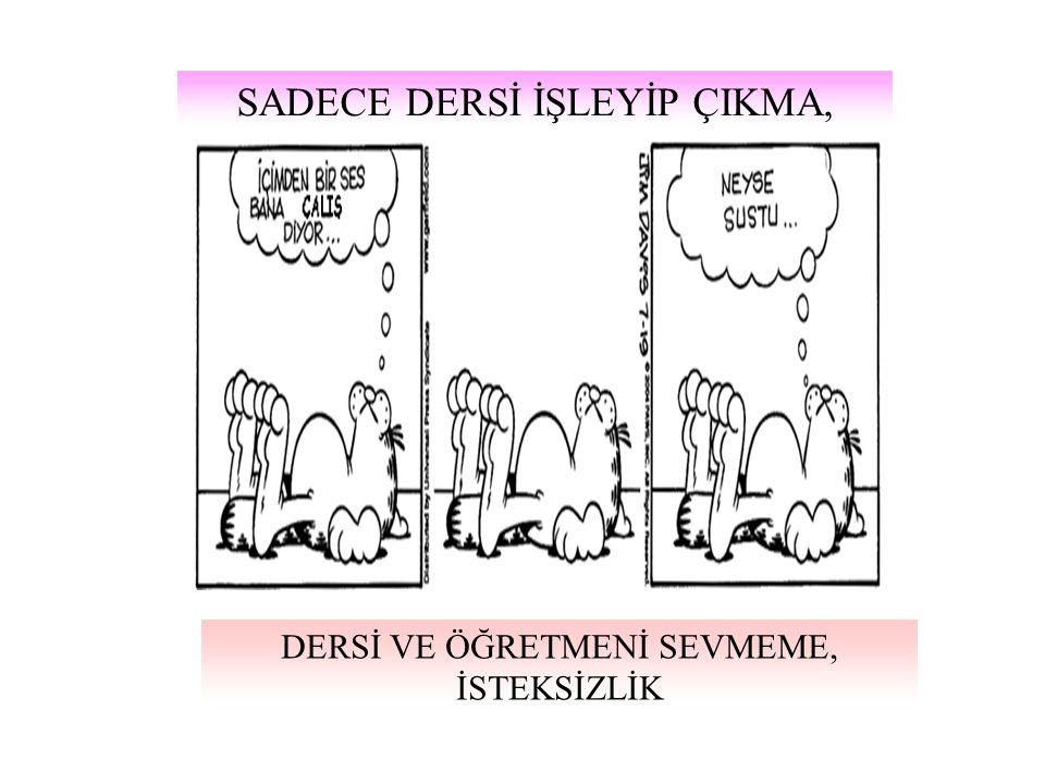 SADECE DERSİ İŞLEYİP ÇIKMA,