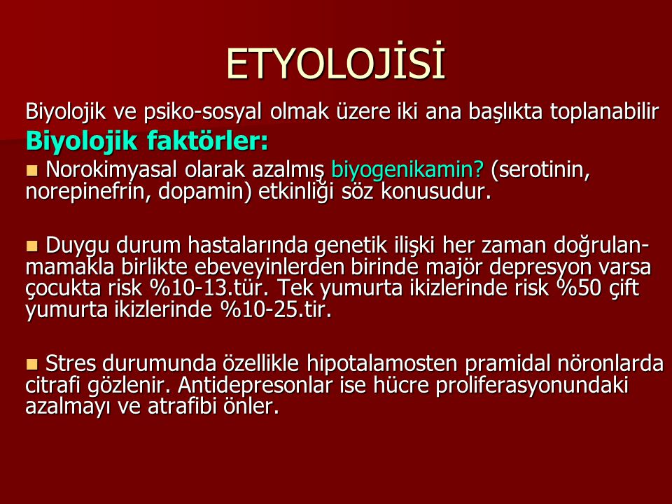 ETYOLOJİSİ Biyolojik faktörler: