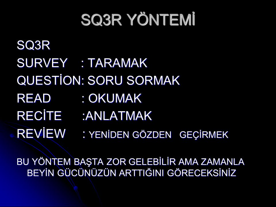 SQ3R YÖNTEMİ SQ3R SURVEY : TARAMAK QUESTİON: SORU SORMAK READ : OKUMAK