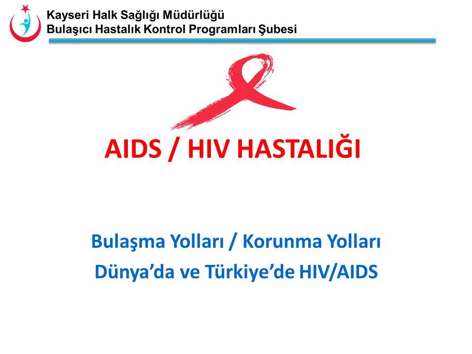 Bulaşma Yolları / Korunma Yolları Dünya'da ve Türkiye'de HIV/AIDS