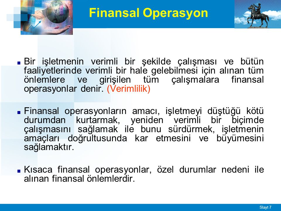 Finansal Operasyon İşletmenin kendi iç bünyesinde yapılarak, işletmenin finansal durumu düzeltilmeye çalışılır.
