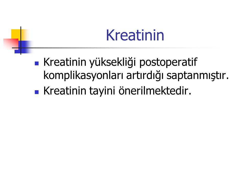 Kreatinin Kreatinin yüksekliği postoperatif komplikasyonları artırdığı saptanmıştır.