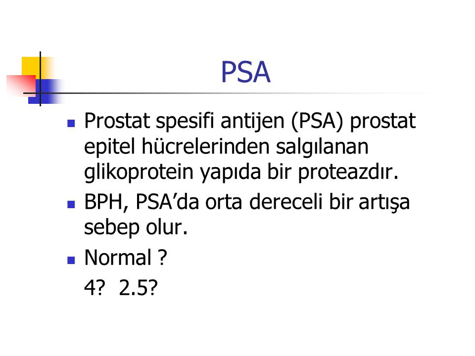 PSA Prostat spesifi antijen (PSA) prostat epitel hücrelerinden salgılanan glikoprotein yapıda bir proteazdır.