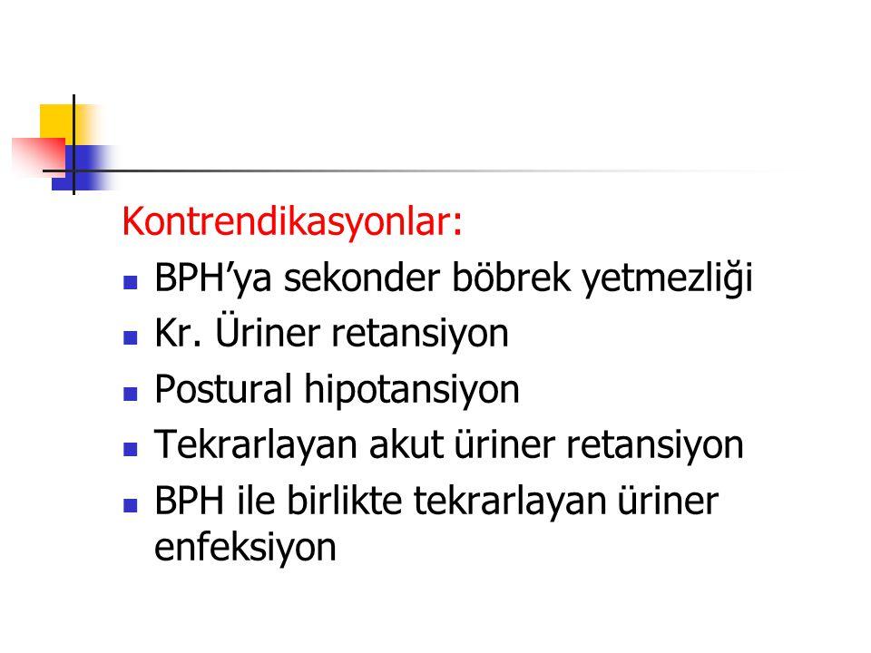 Kontrendikasyonlar: BPH'ya sekonder böbrek yetmezliği. Kr. Üriner retansiyon. Postural hipotansiyon.