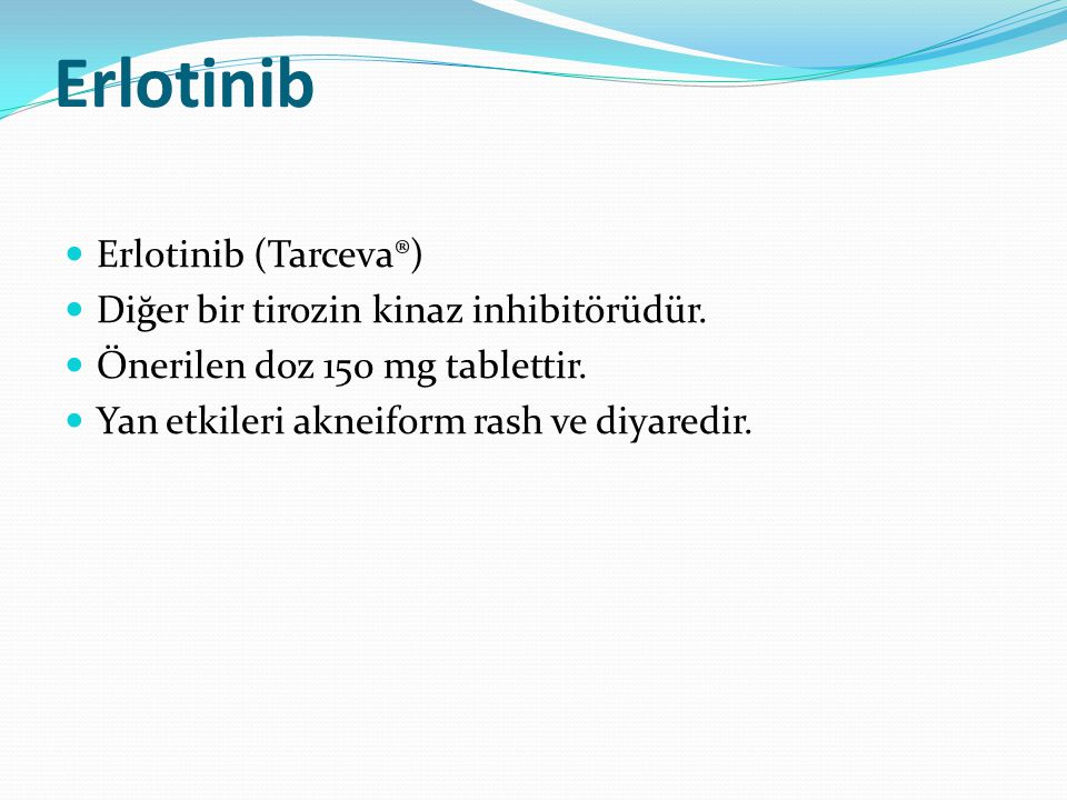 Erlotinib Erlotinib (Tarceva®) Diğer bir tirozin kinaz inhibitörüdür.