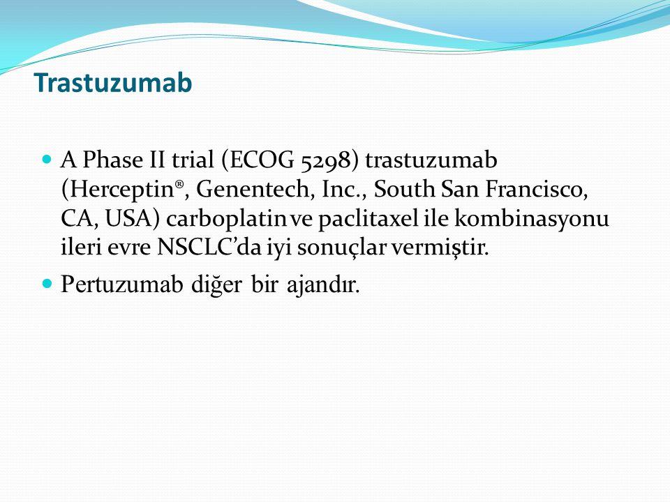 Trastuzumab Pertuzumab diğer bir ajandır.