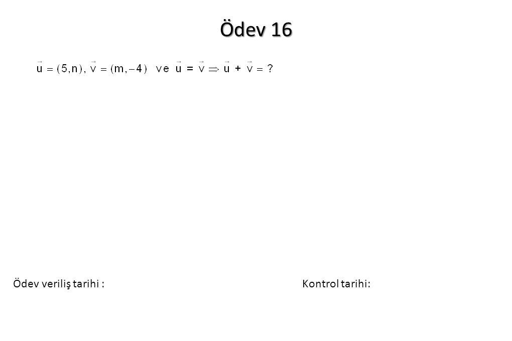 Ödev 16 Ödev veriliş tarihi : Kontrol tarihi: