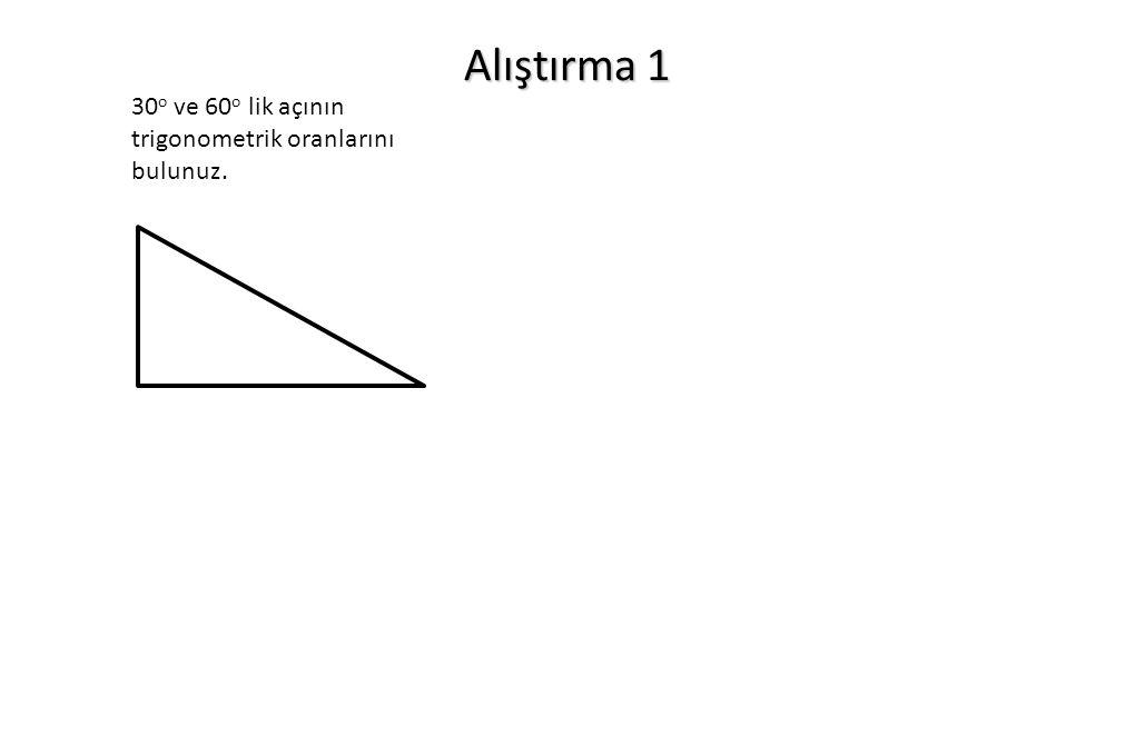 Alıştırma 1 30o ve 60o lik açının trigonometrik oranlarını bulunuz.