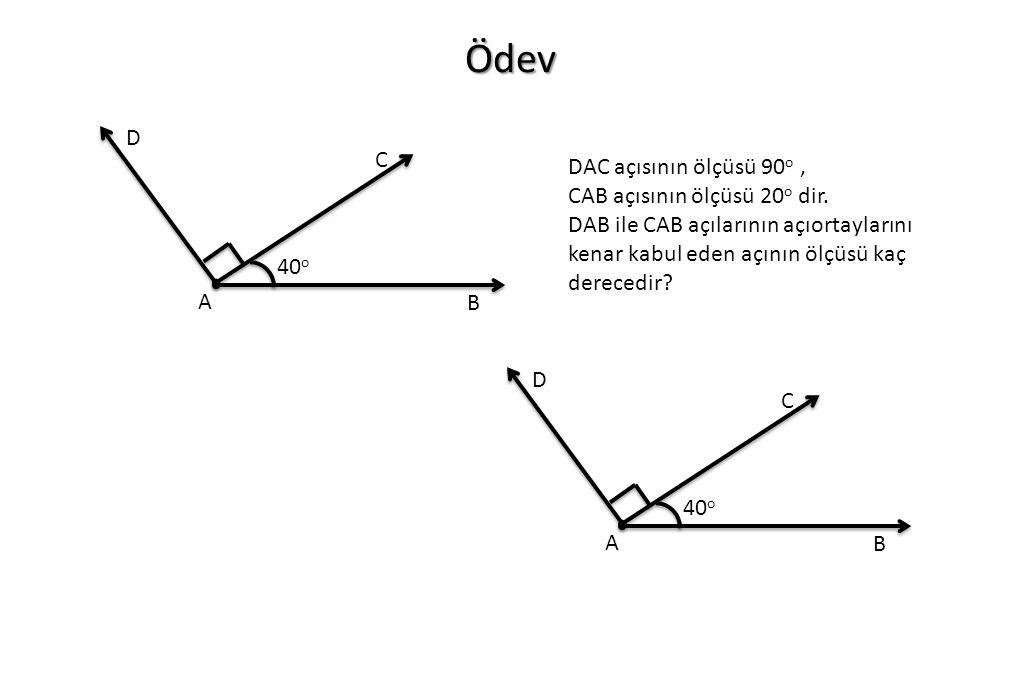 Ödev D C DAC açısının ölçüsü 90o , CAB açısının ölçüsü 20o dir.