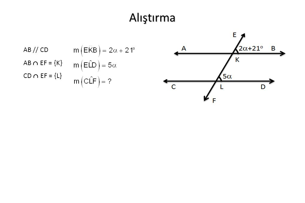 Alıştırma AB // CD AB  EF = {K} CD  EF = {L}