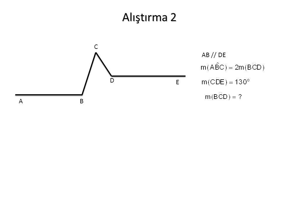 Alıştırma 2 A B D C E AB // DE
