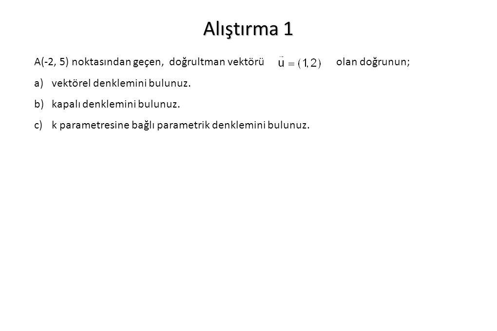 Alıştırma 1 A(-2, 5) noktasından geçen, doğrultman vektörü olan doğrunun;