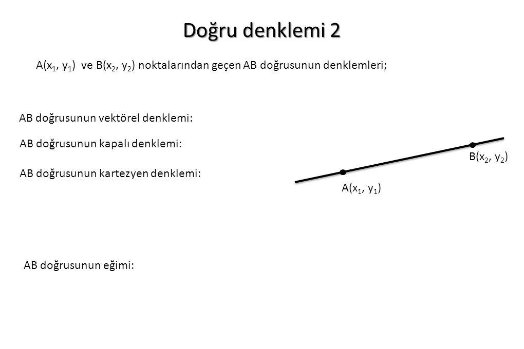 Doğru denklemi 2 A(x1, y1) ve B(x2, y2) noktalarından geçen AB doğrusunun denklemleri; AB doğrusunun vektörel denklemi: