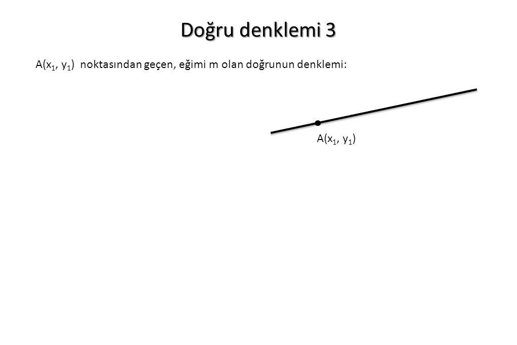 Doğru denklemi 3 A(x1, y1) noktasından geçen, eğimi m olan doğrunun denklemi: A(x1, y1)