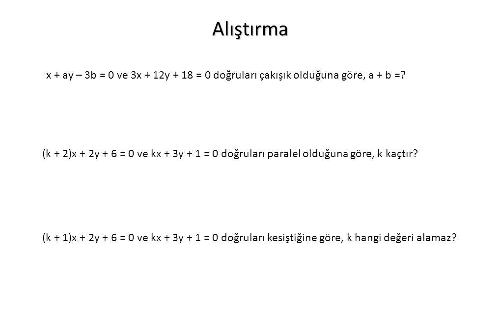 Alıştırma x + ay – 3b = 0 ve 3x + 12y + 18 = 0 doğruları çakışık olduğuna göre, a + b =