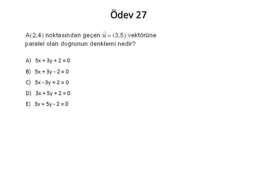 Ödev 27 A) 5x + 3y + 2 = 0 B) 5x + 3y - 2 = 0 C) 5x - 3y + 2 = 0