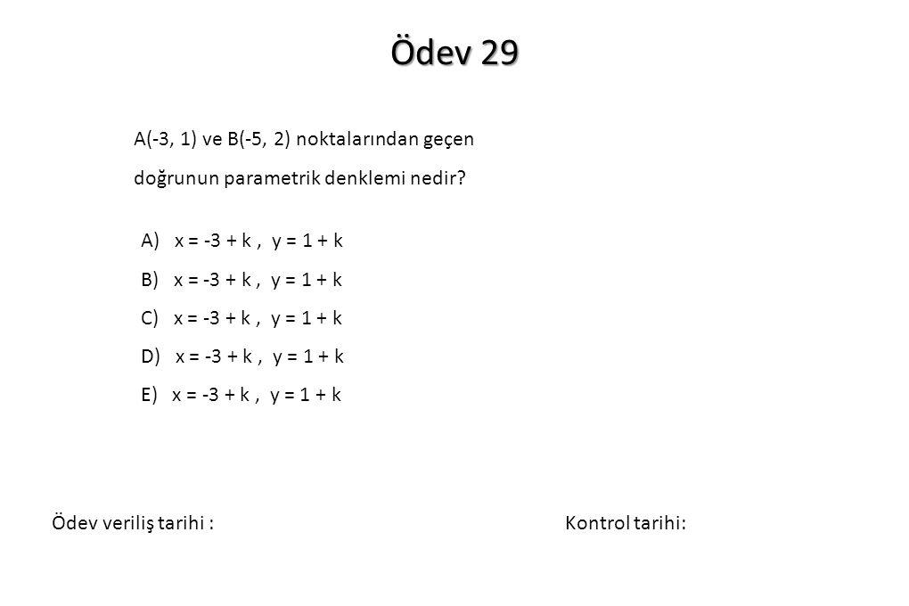 Ödev 29 A(-3, 1) ve B(-5, 2) noktalarından geçen