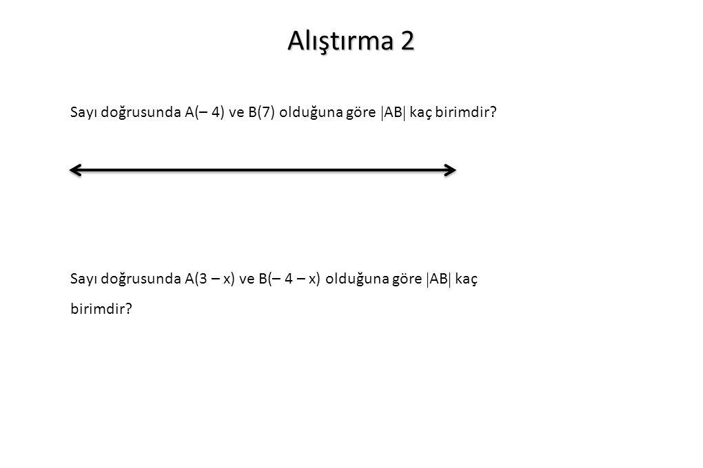 Alıştırma 2 Sayı doğrusunda A(– 4) ve B(7) olduğuna göre AB kaç birimdir.