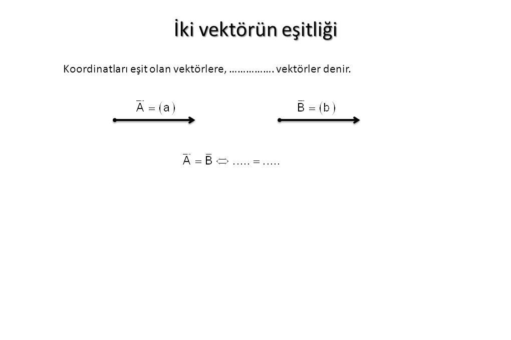 İki vektörün eşitliği Koordinatları eşit olan vektörlere, ……………. vektörler denir.
