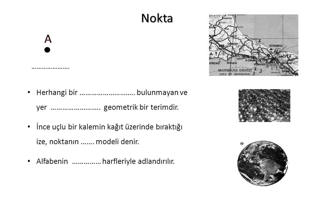 Nokta A. …………………. Herhangi bir ……………………….. bulunmayan ve yer …………………….. geometrik bir terimdir.