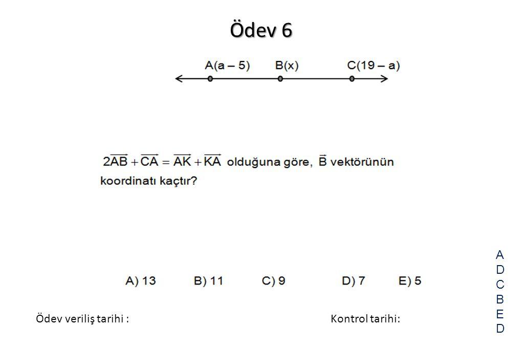 Ödev 6 A D C B E Ödev veriliş tarihi : Kontrol tarihi: