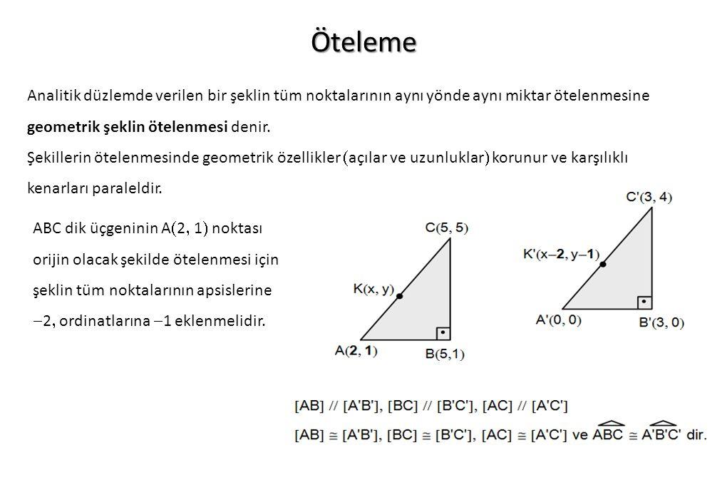 Öteleme Analitik düzlemde verilen bir şeklin tüm noktalarının aynı yönde aynı miktar ötelenmesine geometrik şeklin ötelenmesi denir.
